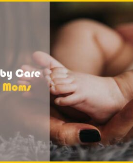 Top 11 Best Baby Care Tips for New Moms